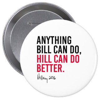 Hillary - Anything Bill can do Hill can do better  Pinback Button