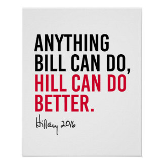 Hillary - Anything Bill can do Hill can do better  Poster