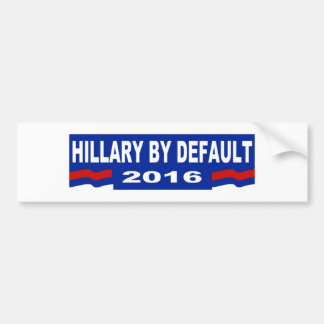 Hillary by Default Bumper Sticker