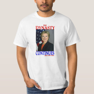 """Hillary Clinton 2016 """"The Dynasty Continues"""" T-Shirt"""