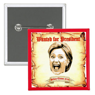 Hillary Clinton 2016 wanted for president button. Button