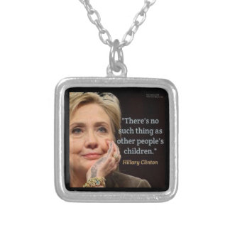 Hillary Clinton & All Children Quote Silver Plated Necklace