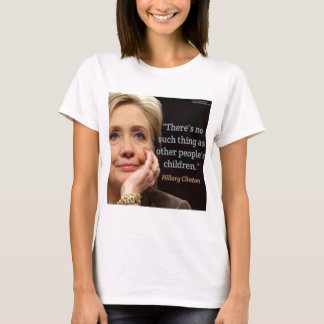Hillary Clinton & All Children Quote T-Shirt