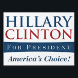 "Hillary Clinton: America&#39;s Choice for President Yard Sign<br><div class=""desc"">A sign advocating voting for the 2016 Democratic nominee for President,  Hillary Clinton.</div>"