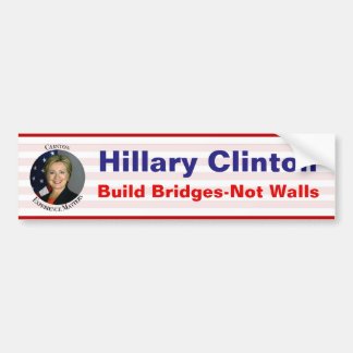 Hillary Clinton - Build Bridges Not Walls Bumper Sticker
