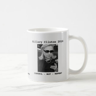 Hillary Clinton: CONTROL - ALT - REPEAT Coffee Mug