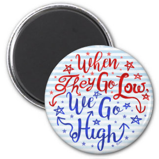 Hillary Clinton Election They Go Low We Go High Magnet