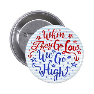 Hillary Clinton Election They Go Low We Go High Pinback Button