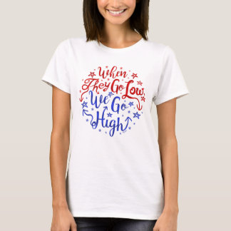 Hillary Clinton Election They Go Low We Go High T-Shirt