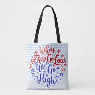 Hillary Clinton Election They Go Low We Go High Tote Bag