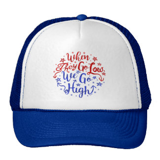 Hillary Clinton Election They Go Low We Go High Trucker Hat