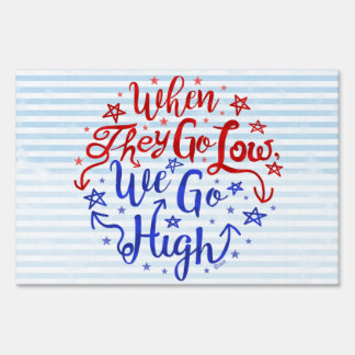 Hillary Clinton Election They Go Low We Go High Yard Sign