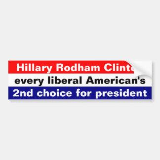 Hillary Clinton every liberals 2nd choice ... Bumper Sticker