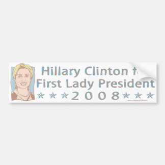 Hillary Clinton For First Lady President 2008 Bump Bumper Sticker
