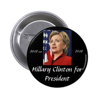 Hillary Clinton for President 2012 or 2016 Pinback Button