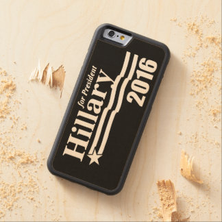 Hillary Clinton For President 2016 Carved® Maple iPhone 6 Bumper