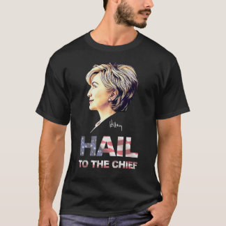 "Hillary Clinton ""Hail to the Chief"" Shirt"