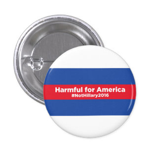 Hillary Clinton Harmful for America Button