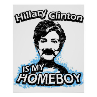 Hillary Clinton is my homeboy Poster