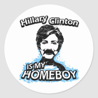 Hillary Clinton is my homeboy Round Stickers