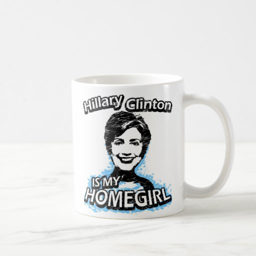 Hillary Clinton is my homegirl Classic White Coffee Mug