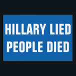 "HILLARY CLINTON LIED PEOPLE DIED SIGN<br><div class=""desc"">Hillary Clinton was secretary of state when the attacks on Benghazi occurred in 2012.Four brave and patriotic Americans were killed including U.S. ambassador J. Christopher Stevens.Does Hillary have blood on her hands?You decide.</div>"