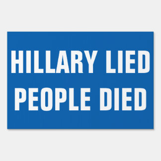 HILLARY CLINTON LIED PEOPLE DIED SIGN