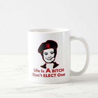 Hillary Clinton Life Is A Bitch Don't Elect One Coffee Mug