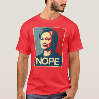 Hillary Clinton Nope - Poster - - Anti-Hillary -.p T-Shirt