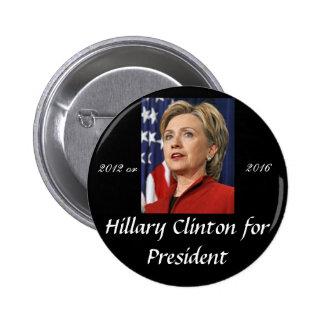 Hillary Clinton para el presidente 2012 o 2016 Pin Redondo De 2 Pulgadas