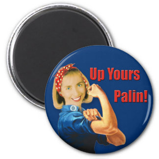 Hillary Clinton, Rosie the Riveter, Up Yours Palin 2 Inch Round Magnet