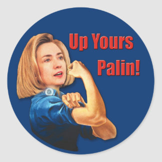 Hillary Clinton, Rosie the Riveter, Up Yours Palin Classic Round Sticker