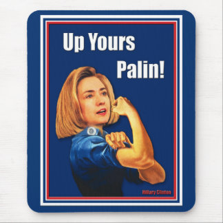 Hillary Clinton, Rosie the Riveter, Up Yours Palin Mouse Pad