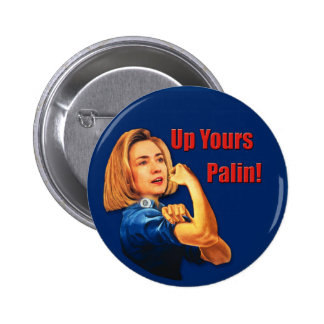 Hillary Clinton, Rosie the Riveter, Up Yours Palin Pinback Button
