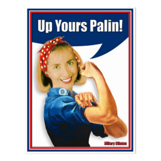 Hillary Clinton, Rosie the Riveter, Up Yours Palin Postcard