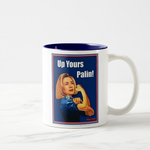 Hillary Clinton, Rosie the Riveter, Up Yours Palin Two-Tone Coffee Mug