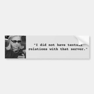Hillary Clinton: Textual Server Relations Car Bumper Sticker