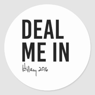 Hillary - Deal Me In - Classic Round Sticker