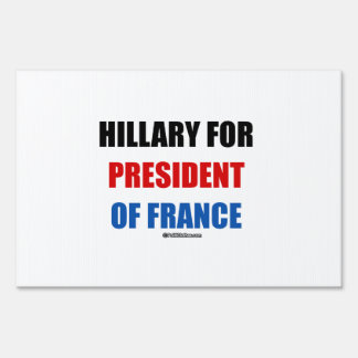 Hillary for president of France Sign