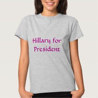 Hillary for President! T-shirts