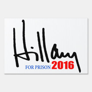 """""""HILLARY FOR PRISON 2016"""" LAWN SIGN"""