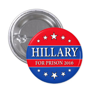 """HILLARY FOR PRISON 2016"" PINBACK BUTTON"