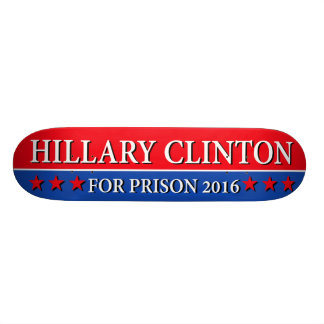 """HILLARY FOR PRISON 2016"" SKATEBOARD DECK"