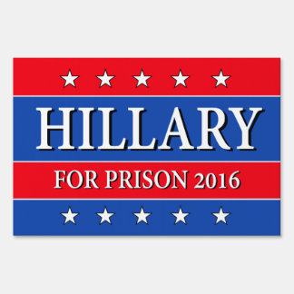 """""""HILLARY FOR PRISON 2016"""" (two-sided) Lawn Sign"""