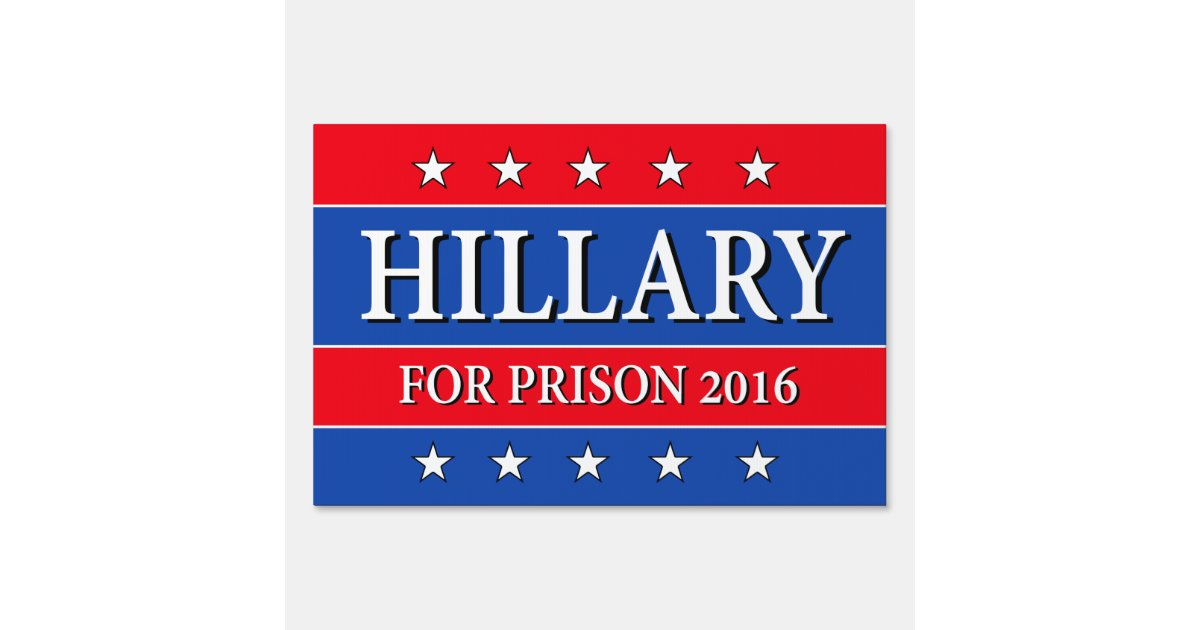 Quot Hillary For Prison 2016 Quot Two Sided Lawn Sign Zazzle