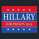 "&quot;HILLARY FOR PRISON 2016&quot; (two-sided) Lawn Sign<br><div class=""desc"">&quot;HILLARY FOR PRISON 2016&quot; YARD SIGN. We at hillaryforprison recognized your overwhelming demand for our &quot;Hillary for Prison&quot; bumper sticker and respond with our vastly expanded &quot;Hillary for Prison&quot; product line! Send Hillary Clinton to the Big House, not the White House! Unite in proclaiming: &quot;Hillary for prison! Hillary for prison!...</div>"