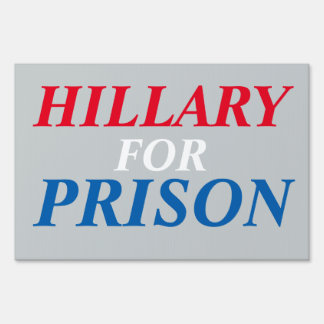 Hillary For Prison Lawn Sign