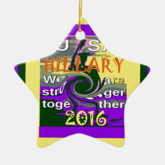 Hillary For USA President We are Stronger Together Ceramic Ornament