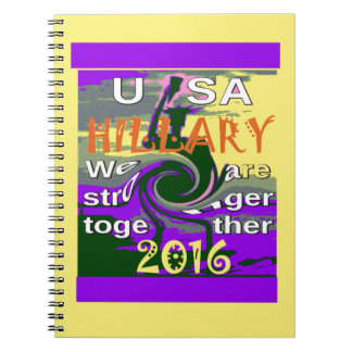Hillary For USA President We are Stronger Together Notebook