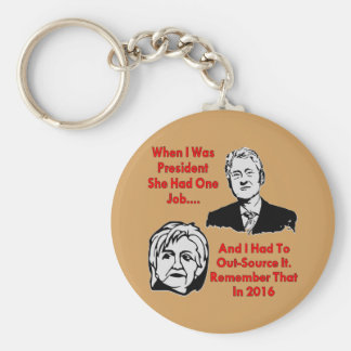 Hillary Had 1 Job & Bill Had To Out Source It Keychain